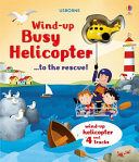 Wind Up Busy Helicopter to the Rescue Book PDF