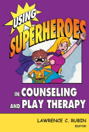 Pdf Using Superheroes in Counseling and Play Therapy