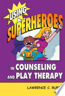 """Using Superheroes in Counseling and Play Therapy"" by Lawrence C. Rubin, PhD, LMHC, RPT-S"