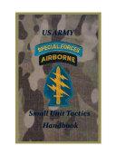 US Army Special Forces Small Unit Tactics Handbook