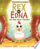 Tyrannosaurus Rex vs. Edna the Very First Chicken Douglas Rees Cover