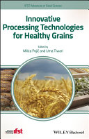 Innovative Processing Technologies for Healthy Grains Book