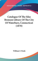Catalogue of the Silas Bronson Library of the City of Waterbury, Connecticut (1870)