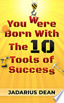 You Were Born With The 10 Tools of Success