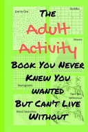 The Adult Activity Book You Never Knew You Wanted But Can t Live Without