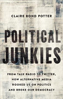 link to Political junkies : from talk radio to twitter, how alternative media hooked us on politics and broke our democracy in the TCC library catalog