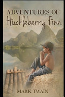The Adventures of Huckleberry Finn (Annotated & Illustrated)