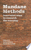 """Mundane Methods: Innovative ways to research the everyday"" by Helen Holmes, Sarah Marie Hall"