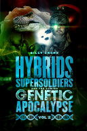 Hybrids  Super Soldiers   the Coming Genetic Apocalypse Vol 2