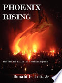 """Phoenix Rising: The Rise and Fall of the American Republic"" by Donald G. Lett"