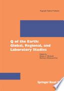Q of the Earth: Global, Regional, and Laboratory Studies