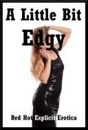 A Little Bit Edgy (Lesbian Seduction, Lesbian Bondage, Lesbian Anal Sex, and More)