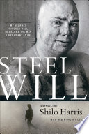 Steel Will  : My Journey through Hell to Become the Man I Was Meant to Be