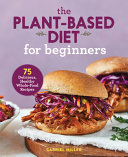The Plant Based Diet for Beginners