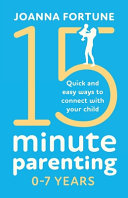15 Minute Parenting 0 7 Years