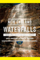 New England Waterfalls: A Guide to More than 500 Cascades and Waterfalls (Third Edition) Book