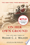 """On Her Own Ground: The Life and Times of Madam C.J. Walker"" by A'Lelia Bundles"