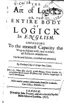 The Art of Logick  Or  the Entire Body of Logick in English  Unfolding to the Meanest Capacity the Way to Dispute Well  and to Refute All Fallacies Whatsoever  The Second Edition  Corrected and Amended  By Zachary Coke