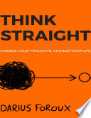 THINK STRAIGHT: Change Your Thoughts, Change Your Life Pdf/ePub eBook