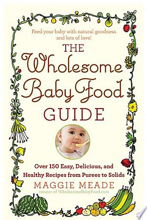 Download The Wholesome Baby Food Guide Free Books - Dlebooks.net