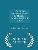 Life of the Venerable Louise de Marillac  Mademoiselle Le Gras    Scholar s Choice Edition