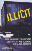 Illicit: How Smugglers, Traffickers and Copycats are Hijacking the ...