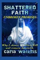 Shattered Faith Unbroken Promises
