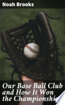 Our Base Ball Club and How It Won the Championship Book PDF
