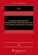 Criminal Procedures: Prosecution and Adjudication