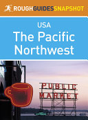The Pacific Northwest Rough Guides Snapshot USA (includes Washington, Seattle, Puget Sound, the Olympic Peninsula, the Cascade Mountains, Oregon and Portland)