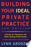 """Building Your Ideal Private Practice: A Guide for Therapists and Other Healing Professionals"" by Lynn Grodzki"