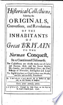 Historical Collections  relating the originals  conversions  and revolutions of the inhabitants of Great Britain to the Norman Conquest  etc Book