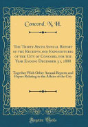 The Thirty Sixth Annual Report Of The Receipts And Expenditures Of The City Of Concord For The Year Ending December 31 1888