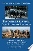 Progressivism  Our Road to Serfdom