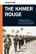 The Khmer Rouge: Ideology, Militarism, and the Revolution that Consumed a Generation