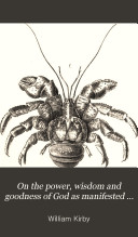 On the Power Wisdom and Goodness of God as Manifested in the Creation of Animals and in Their History Habits and Instincts