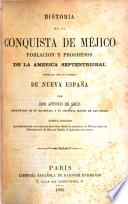 Historia de la conquista de Méjico, poblacion y progresos de la América Septentrional, conocida por el nombre de Nueva España