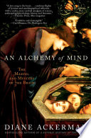 """""""An Alchemy of Mind: The Marvel and Mystery of the Brain"""" by Diane Ackerman"""