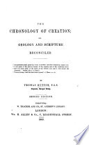 The Chronology of Creation  Or  Geology and Scripture Reconciled