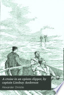 A Cruise In An Opium Clipper By Captain Lindsay Anderson Book PDF