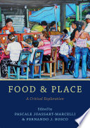 """""""Food and Place: A Critical Exploration"""" by Pascale Joassart-Marcelli, Fernando J. Bosco"""