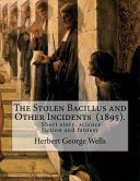The Stolen Bacillus and Other Incidents  1895   By  Herbert George Wells