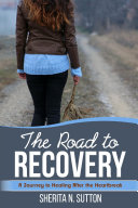 The Road to Recovery: A Journey to Healing After the Heartbreak