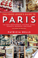 """""""The Food Lover's Guide to Paris: The Best Restaurants, Bistros, Cafés, Markets, Bakeries, and More"""" by Patricia Wells"""