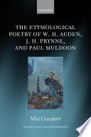 The Etymological Poetry of W  H  Auden  J  H  Prynne  and Paul Muldoon