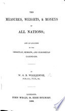 The Measures  Weights and Moneys of All Nations  and an Analysis of the Christian  Hebrew and Mahometan Calendars Book PDF