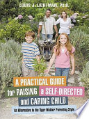 A Practical Guide For Raising A Self Directed And Caring Child