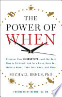"""The Power of When: Discover Your Chronotype-and the Best Time to Eat Lunch, Ask for a Raise, Have Sex, Write a Novel, Take Your Meds, and More"" by Michael Breus, Mehmet C. Oz"
