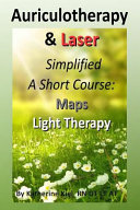 Auriculotherapy   Laser Simplified  A Short Course   Maps   Light Therapy