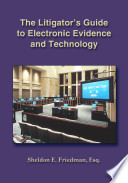 The Litigator's Guide to Electronic Evidence and Technology